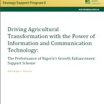 "New Publication in the NSSP Working Paper Series: ""Driving Agricultural Transformation with the Power of Information and Communication Technology: The Performance of Nigeria's Growth Enhancement Support Scheme"""